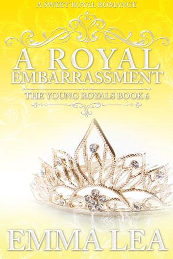A Royal Embarrassment - A Sweet Royal Romance ebook by Emma Lea