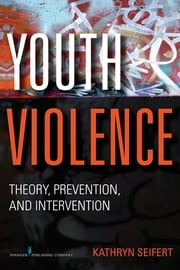 Youth Violence - Theory, Prevention, and Intervention ebook by Kathryn Seifert, PhD