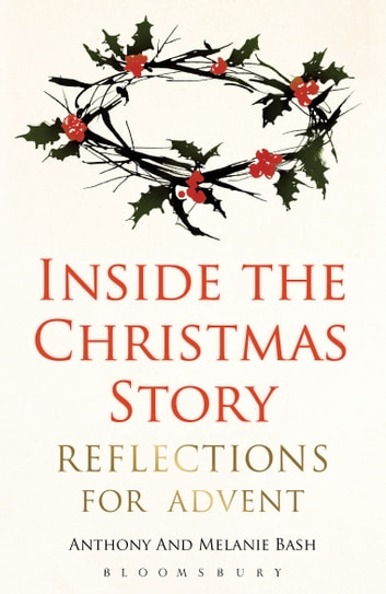 Inside the Christmas Story - Reflections for Advent ebook by The Revd Dr Anthony Bash,Dr Melanie Bash