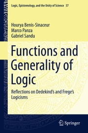 Functions and Generality of Logic - Reflections on Dedekind's and Frege's Logicisms ebook by Hourya Benis-Sinaceur,Marco Panza,Gabriel Sandu