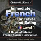 Automatic Fluency® Immediate French for Travel and Eating - 5 Hours of Intense French Fluency Instruction audiobook by