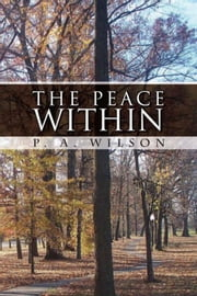 The Peace Within ebook by P. A. Wilson