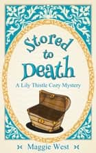 Stored to Death - Lily Thistle Cozy Mystery, #2 ebook by Maggie West