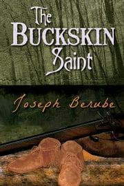 The Buckskin Saint ebook by Joseph Berube