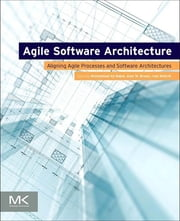 Agile Software Architecture - Aligning Agile Processes and Software Architectures ebook by