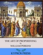 The Art of Prophesying ebook by William Perkins