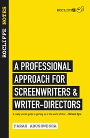 Rocliffe Notes - A Professional Approach For Screenwriters and Writer-Directors ebook by Farah Abushwesha