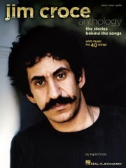 Jim Croce Anthology (Songbook) - The Stories Behind the Songs ebook by Ingrid Croce,Jim Croce