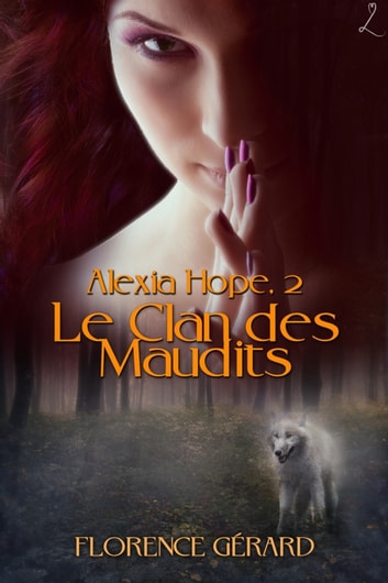 Le Clan des maudits - Alexia Hope, Tome 2 ebook by Florence Gérard