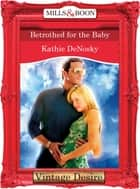 Betrothed for the Baby (Mills & Boon Desire) (The Illegitimate Heirs, Book 3) ebook by Kathie DeNosky