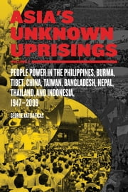 Asia's Unknown Uprisings Vol.2 - People Power in the Philippines, Burma, Tibet, China, Taiwan, Bangladesh, Nepal, Thailand and Indonesia, 1947-2009 ebook by George Katsiaficas