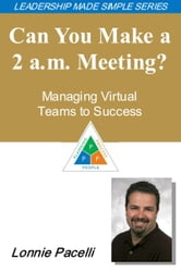 The Leadership Made Simple Series: Can You Make a 2a.m. Meeting? Managing Virtual Teams to Success ebook by Lonnie Pacelli