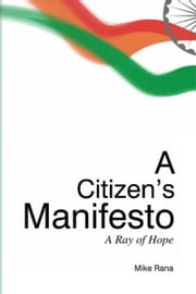 A CITIZEN'S MANIFESTO - A Ray of Hope ebook by Mike Rana