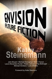 Envision: Future Fiction ebook by Kathy Steinemann