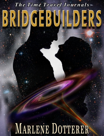 The Time Travel Journals: Bridgebuilders ebook by Marlene Dotterer