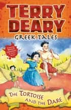 Greek Tales: The Tortoise and the Dare ebook by Terry Deary, Helen Flook