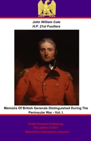 Memoirs of British Generals Distinguished During The Peninsular War. Vol I. ebook by Pickle Partners Publishing,John William Cole