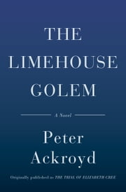 The Limehouse Golem - A Novel ebook by Peter Ackroyd