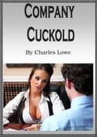 Company Cuckold ebook by Charles Lowe