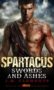 Spartacus: Swords and Ashes ebook by J.M. Clements