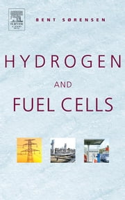 Hydrogen and Fuel Cells: Emerging Technologies and Applications ebook by Sorensen, Bent