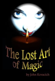 The Lost Art of Magic ebook by John Kovacich