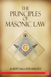 The Principles of Masonic Law ebook by Albert Mackey
