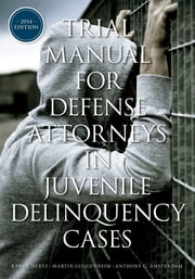 Trial Manual for Defense Attorneys in Juvenile Delinquency Cases ebook by Anthony G. Amsterdam,Martin Guggenheim,Randy Hertz