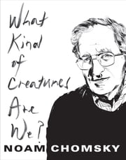 What Kind of Creatures Are We? ebook by Noam Chomsky