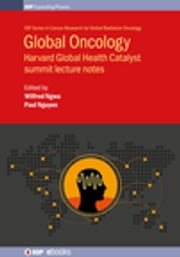 Global Oncology - Harvard Global Health Catalyst summit lecture notes ebook by Dr Ophira Ginsburg, Janaki Moni, Dr Neeharika Sinha,...