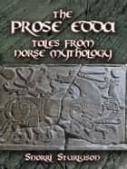 The Prose Edda - Tales from Norse Mythology ebook by Arthur Gilchrist Brodeur, Snorri Sturluson