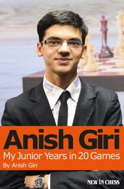 Anish Giri - My Junior Years in 20 Games ebook by Anish Giri