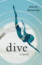 Dive - A Novel ebook by Stacey Donovan