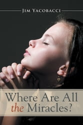Where Are All the Miracles? ebook by Jim Yacobacci