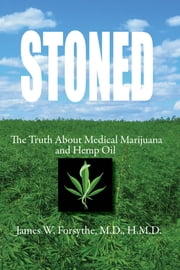 Stoned ~ The Truth About Medical Marijuana and Hemp Oil ebook by James W Forsythe