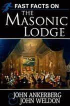 Fast Facts on the Masonic Lodge ebook by John Ankerberg