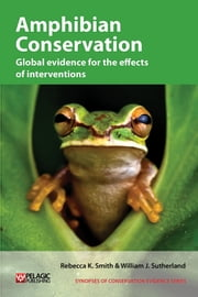 Amphibian Conservation: Global evidence for the effects of interventions ebook by Rebecca K. Smith,William J. Sutherland