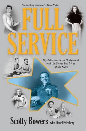 Full Service - My Adventures in Hollywood and the Secret Sex Lives of the Stars ebook by Scotty Bowers