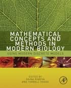Mathematical Concepts and Methods in Modern Biology - Using Modern Discrete Models ebook by Raina Robeva, Terrell Hodge