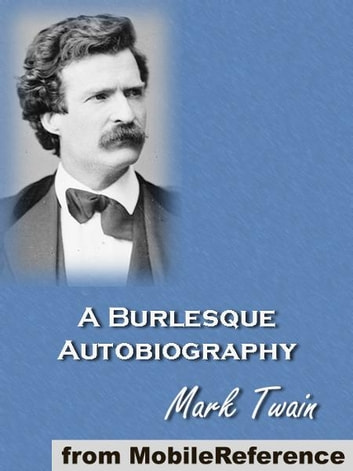 Mark Twain's Burlesque Autobiography (Mobi Classics) ebook by Mark Twain