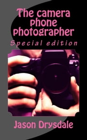 The Camera Phone Photographer ebook by Jason Drysdale