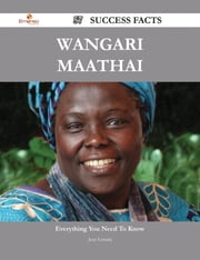 Wangari Maathai 57 Success Facts - Everything you need to know about Wangari Maathai ebook by Jean Estrada
