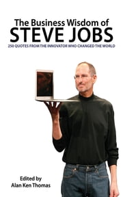 The Business Wisdom of Steve Jobs - 250 Quotes from the Innovator Who Changed the World ebook by Alan Ken Thomas