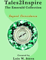 Tales2Inspire ~ The Emerald Collection (Beyond Coincidence Stories) ebook by Lois W. Stern