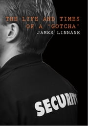 The Life and Times of a 'Gotcha' ebook by James Linnane
