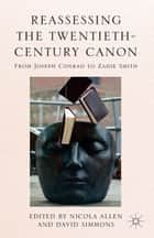 Reassessing the Twentieth-Century Canon - From Joseph Conrad to Zadie Smith ebook by N. Allen, D. Simmons