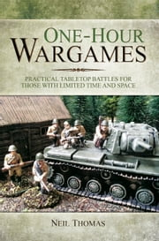 One-hour Wargames - Practical Tabletop Battles for those with Limited Time and Space ebook by Neil Thomas