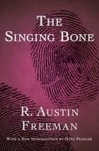 The Singing Bone ebook by R. Austin Freeman, Otto Penzler
