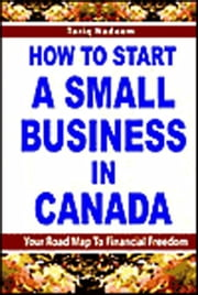 How to Start a Small Business in Canada ebook by Nadeem, Tariq