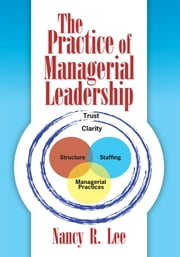 The Practice of Managerial Leadership ebook by Nancy R. Lee